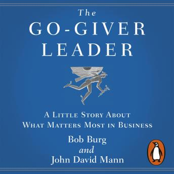 Go-Giver Leader: A Little Story About What Matters Most in Business, John David Mann, Bob Burg