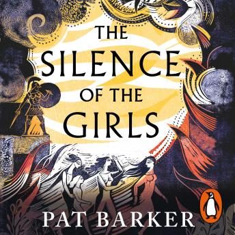 Download Silence of the Girls: Shortlisted for the Women's Prize for Fiction 2019 by Pat Barker