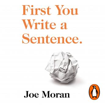 Download First You Write a Sentence.: The Elements of Reading, Writing … and Life. by Joe Moran