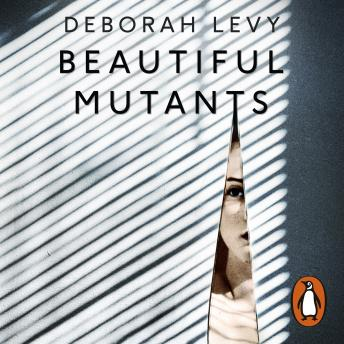 Download Beautiful Mutants by Deborah Levy