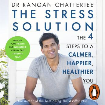 The Stress Solution: The 4 Steps to a Calmer, Happier, Healthier You