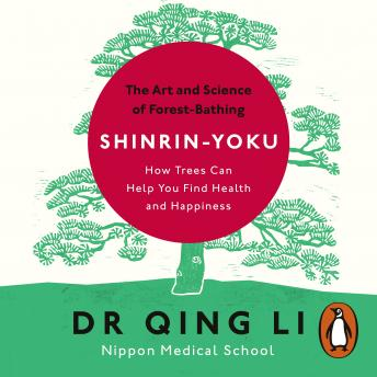 Download Shinrin-Yoku: The Art and Science of Forest Bathing by Dr Qing Li