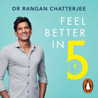 Feel Better In 5: Your Daily Plan to Feel Great for Life, Rangan Chatterjee