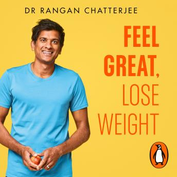 Feel Great Lose Weight: Long term, simple habits for lasting and sustainable weight loss, Rangan Chatterjee