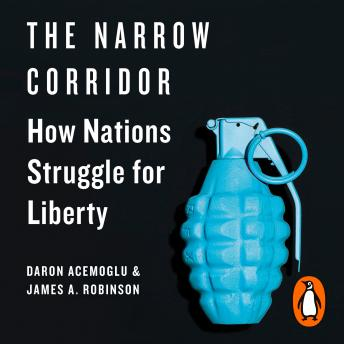 Narrow Corridor: States, Societies, and the Fate of Liberty, James A. Robinson, Daron Acemoglu