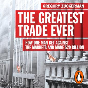 Download Greatest Trade Ever: How One Man Bet Against the Markets and Made $20 Billion by Gregory Zuckerman