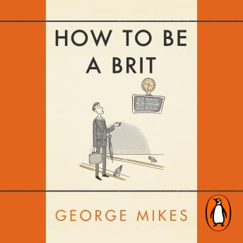 Download How to be a Brit: The Classic Bestselling Guide by George Mikes