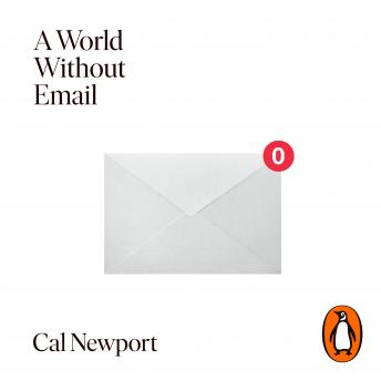 A World Without Email: Reimagining Work in the Age of Overload