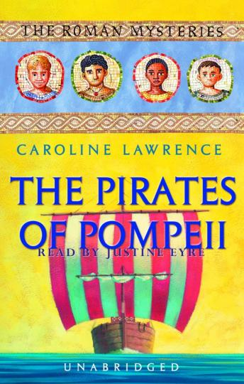 Pirates of Pompeii: The Roman Mysteries Book 3, Caroline Lawrence