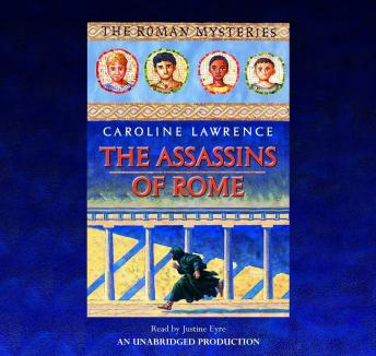 Assassins of Rome: The Roman Mysteries #4, Caroline Lawrence