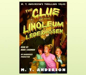 The Clue of the Linoleum Lederhosen: M.T. Anderson's Thrilling Tales