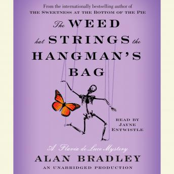 The Weed That Strings the Hangman's Bag: A Flavia de Luce Mystery