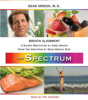 Breath Alignment: A Guided Meditation from THE SPECTRUM, Dean Ornish, M.D., Anne Ornish