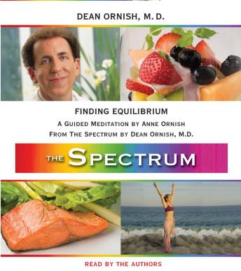 Finding Equilibrium: A Guided Meditation from THE SPECTRUM, M.D. Dean Ornish, Anne Ornish