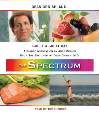 Greet a Great Day: A Guided Meditation from THE SPECTRUM, Dean Ornish, M.D., Anne Ornish