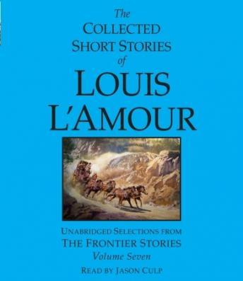 Collected Short Stories of Louis L'Amour: Volume 7: The Frontier Stories, Louis L'amour