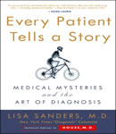 Every Patient Tells A Story: Medical Mysteries and the Art of Diagnosis, Lisa Sanders