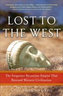 Lost to the West: The Forgotten Byzantine Empire That Rescued Western Civilization, Lars Brownworth