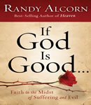 If God Is Good: Faith in the Midst of Suffering and Evil, Randy Alcorn