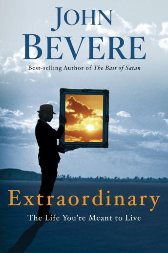 Extraordinary: The Life You're Meant to Live, John Bevere