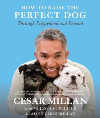 How to Raise the Perfect Dog: Through Puppyhood and Beyond, Melissa Jo Peltier, Cesar Millan