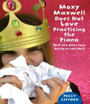 Moxy Maxwell Does Not Love Practicing the Piano: But She Does Love Being in Recitals, Peggy Gifford