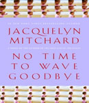 No Time to Wave Goodbye, Jacquelyn Mitchard