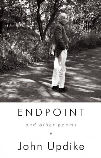 Endpoint and Other Poems: Unabridged Selections, John Updike