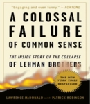 Colossal Failure of Common Sense: The Inside Story of the Collapse of Lehman Brothers, Lawrence G. Mcdonald, Patrick Robinson