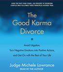 Good Karma Divorce: Avoid Litigation, Turn Negative Emotions into Positive Actions, and Get On with the Rest of Your Life, Judge Michele F. Lowrance