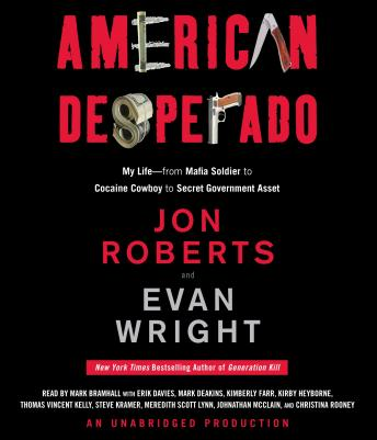 American Desperado: My Life--From Mafia Soldier to Cocaine Cowboy to Secret Government Asset, Audio book by Evan Wright, Jon Roberts