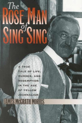 Rose Man of Sing Sing, James McGrath Morris