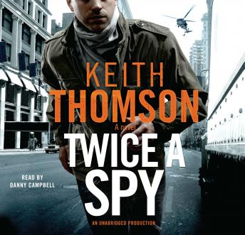 Download Twice a Spy: A Novel by Keith Thomson