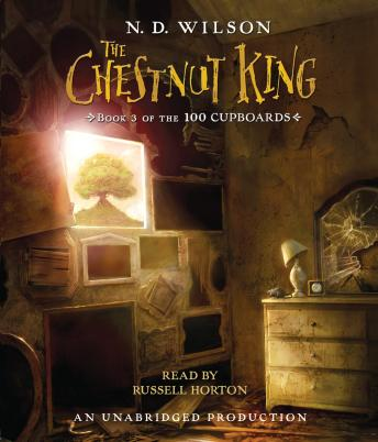 Chestnut King: Book 3 of the 100 Cupboards, N. D. Wilson
