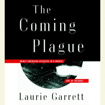 Coming Plague: Newly Emerging Diseases in a World Out of Balance, Laurie Garrett