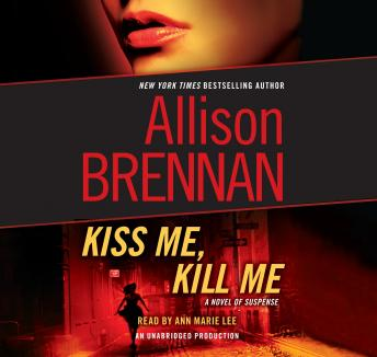 Kiss Me, Kill Me: A Novel of Suspense, Allison Brennan