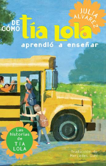 De como tia Lola aprendio a ensenar (How Aunt Lola Learned to Teach Spanish Edition), Julia Alvarez