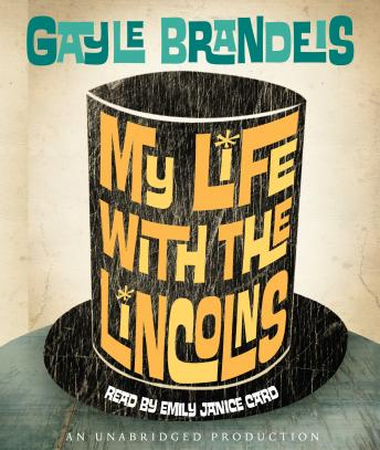 My Life with the Lincolns, Gayle Brandeis