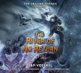 Jaguar Stones, Book Three: The River of No Return, Pamela Voelkel, Jon Voelkel