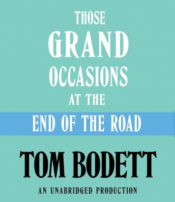 Those Grand Occasions at the End of the Road, Tom Bodett