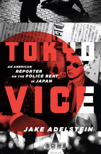 Tokyo Vice: An American Reporter on the Police Beat in Japan, Audio book by Jake Adelstein