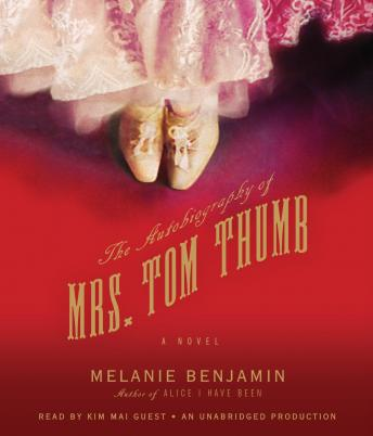 Autobiography of Mrs. Tom Thumb: A Novel, Melanie Benjamin