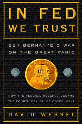 In FED We Trust: Ben Bernanke's War on the Great Panic, David Wessel