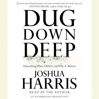 Dug Down Deep: Unearthing What I Believe and Why It Matters, Joshua Harris