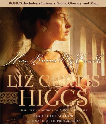 Here Burns My Candle: A Novel, Liz Curtis Higgs