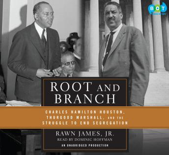 Root and Branch: Charles Hamilton Houston, Thurgood Marshall, and the Struggle to End Segregation, Jr. Rawn James