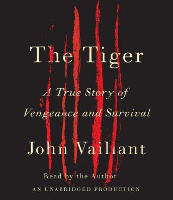 Tiger: A True Story of Vengeance and Survival, John Vaillant