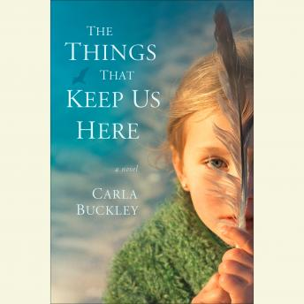 Things That Keep Us Here: A Novel, Carla Buckley