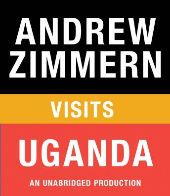 Andrew Zimmern visits Uganda: Chapter 4 from THE BIZARRE TRUTH, Audio book by Andrew Zimmern