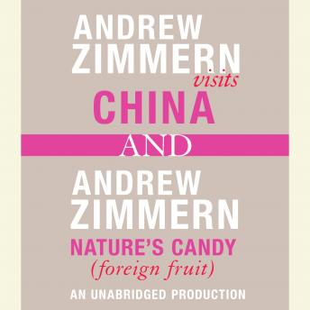 Andrew Zimmern visits China and Andrew Zimmern, Nature's Candy (Foreign Fruits): Chapter 12 and 16 from THE BIZARRE TRUTH, Andrew Zimmern